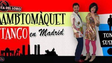 'Pa amb tomàquet & tango en Madrid' en La Chocita del Loro
